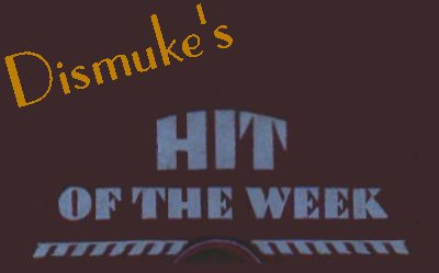 Dismuke's Hit of the Week